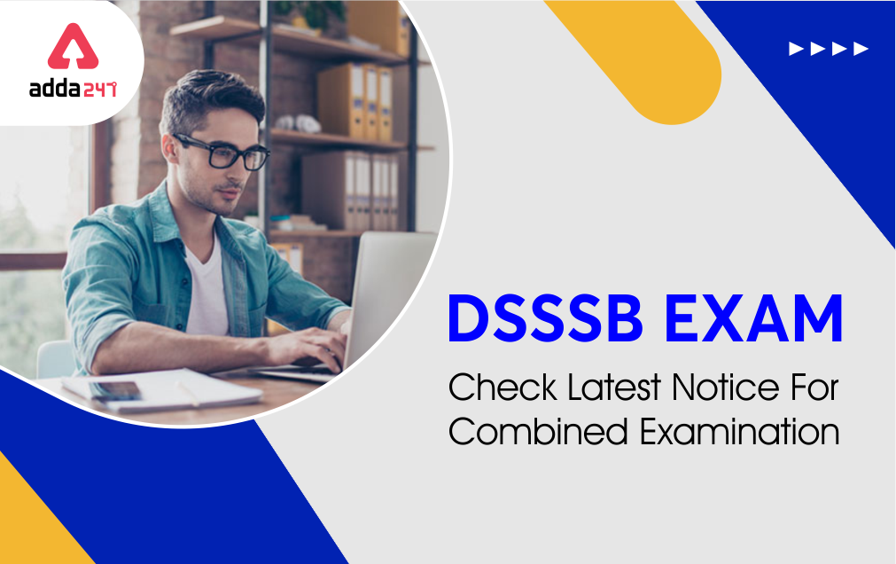 DSSSB Exam: Check Latest Notice For Combined Examination_20.1