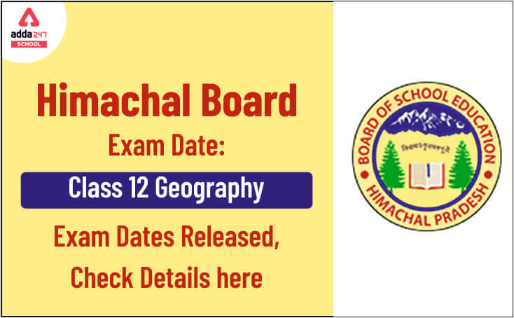 HPBOSE 12TH EXAM, HPBOSE CLASS 12TH GEOGRAPHY EXAM DATES, HIMACHAL BOARD 12TH EXAM DATES