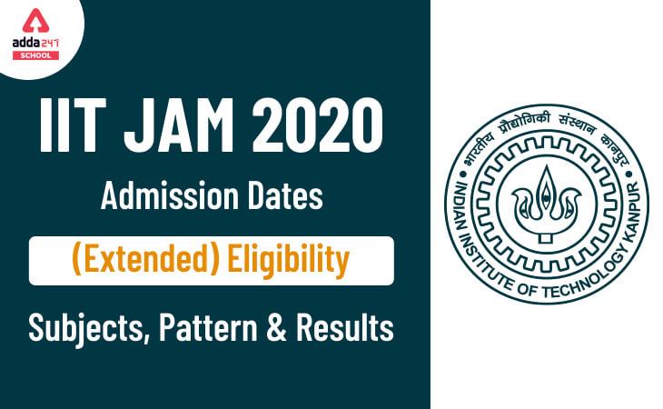 IIT JAM 2020: Admission Dates (Extended), Eligibility, Subjects, Pattern & Results_30.1