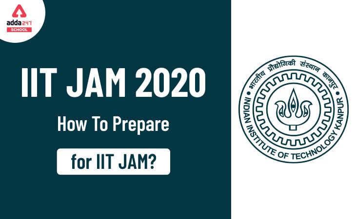 IIT JAM, IIT JAM preparation Tips, How to prepare for IIT JAM, How to crack IIT JAM, IIT JAM preparation Strategies, IIT JAM Exam, IIT JAM 2021 Preparation Tips