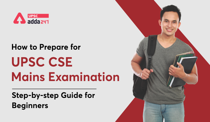 How to Prepare for UPSC CSE Mains Examination: Step-by-Step Guide for Beginners_30.1
