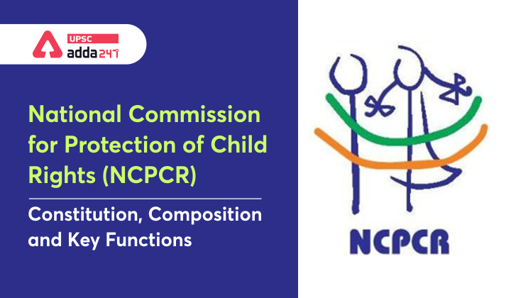 National Commission for Protection of Child Rights (NCPCR): Constitution, Composition and Key Functions_30.1