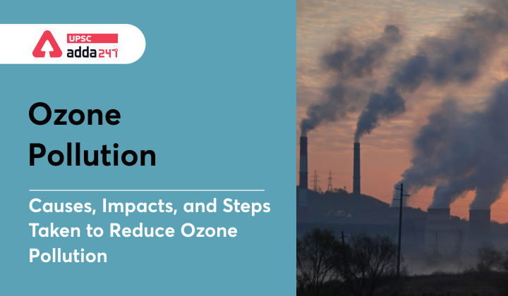 Ozone Pollution: Causes, Impacts and Steps taken to Reduce Ozone Pollution_30.1
