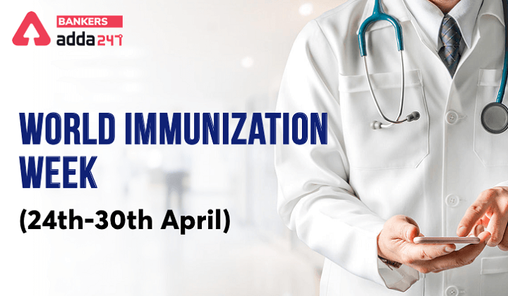 World Immunization Week (24th-30th April)   உலக நோய்த்தடுப்பு வாரம் (ஏப்ரல் 24 முதல் 30 வரை)  _40.1