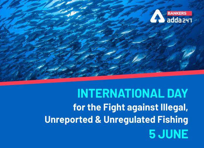 International Day for the Fight against Illegal, Unreported and Unregulated Fishing | சட்டவிரோத, பதிவு செய்யப்படாத மற்றும் கட்டுப்பாடற்ற மீன்பிடித்தலுக்கு எதிரான போராட்டத்திற்கான சர்வதேச நாள் |_40.1
