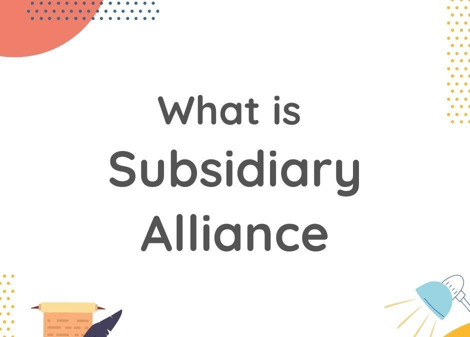 TNPSC Study materials :SUBSIDIARY ALLIANCE 2021-HISTORY  _40.1