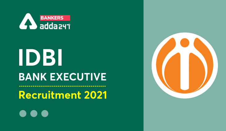 IDBI Bank Recruitment 2021: 920 Executive Posts, Notification Out | Apply online |_40.1
