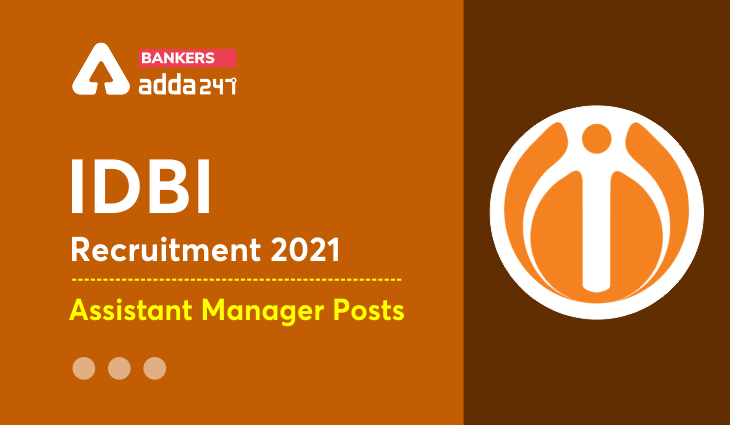 IDBI Assistant Manager Recruitment 2021: Notification Out For 650 Posts – Apply Online |_40.1