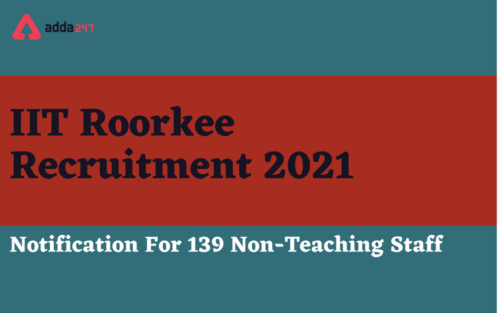 IIT Roorkee Recruitment 2021 ఐఐటి రూర్కీ రిక్రూట్ మెంట్ 2021: గ్రూప్ ఎ, బి మరియు సి నాన్ టీచింగ్ పోస్ట్ ల కొరకు నోటిఫికేషన్ విడుదల  _40.1