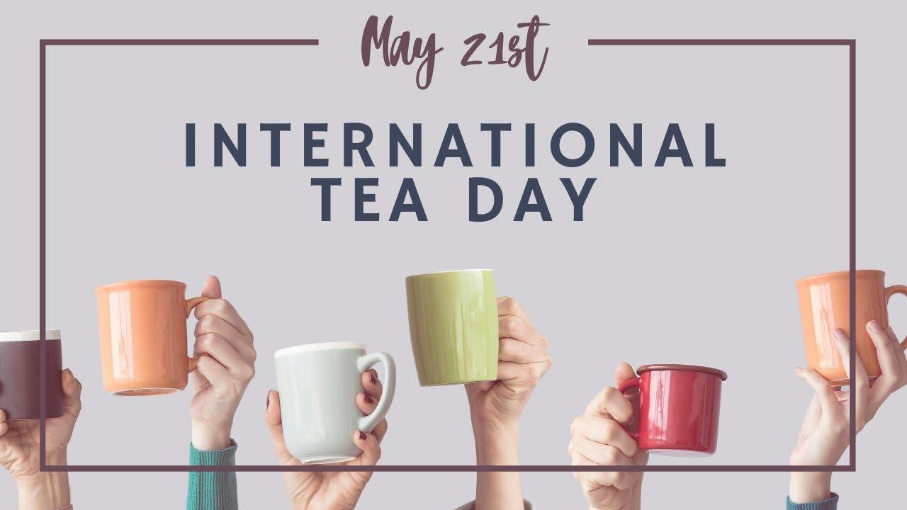 International Tea Day observed globally on 21st May | అంతర్జాతీయ టీ దినోత్సవం మే 21న ప్రపంచవ్యాప్తంగా పాటించబడింది |_40.1