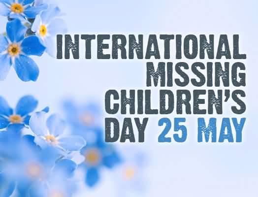 International Missing Children's Day: 25 May   అంతర్జాతీయ తప్పిపోయిన బాలల దినోత్సవం : 25 మే  _40.1