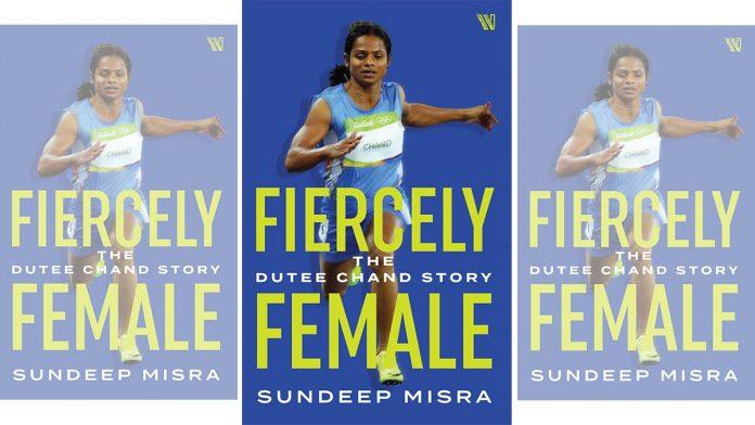 "A book titled ""Fiercely Female: The Dutee Chand Story"" by Sundeep Mishra | సందీప్ మిశ్రా ""ది ఫియర్సిలి ఫిమేల్: ది ద్యుతి చంద్ స్టోరీ"" పేరుతో ఒక పుస్తకాన్ని రచించారు |_40.1"