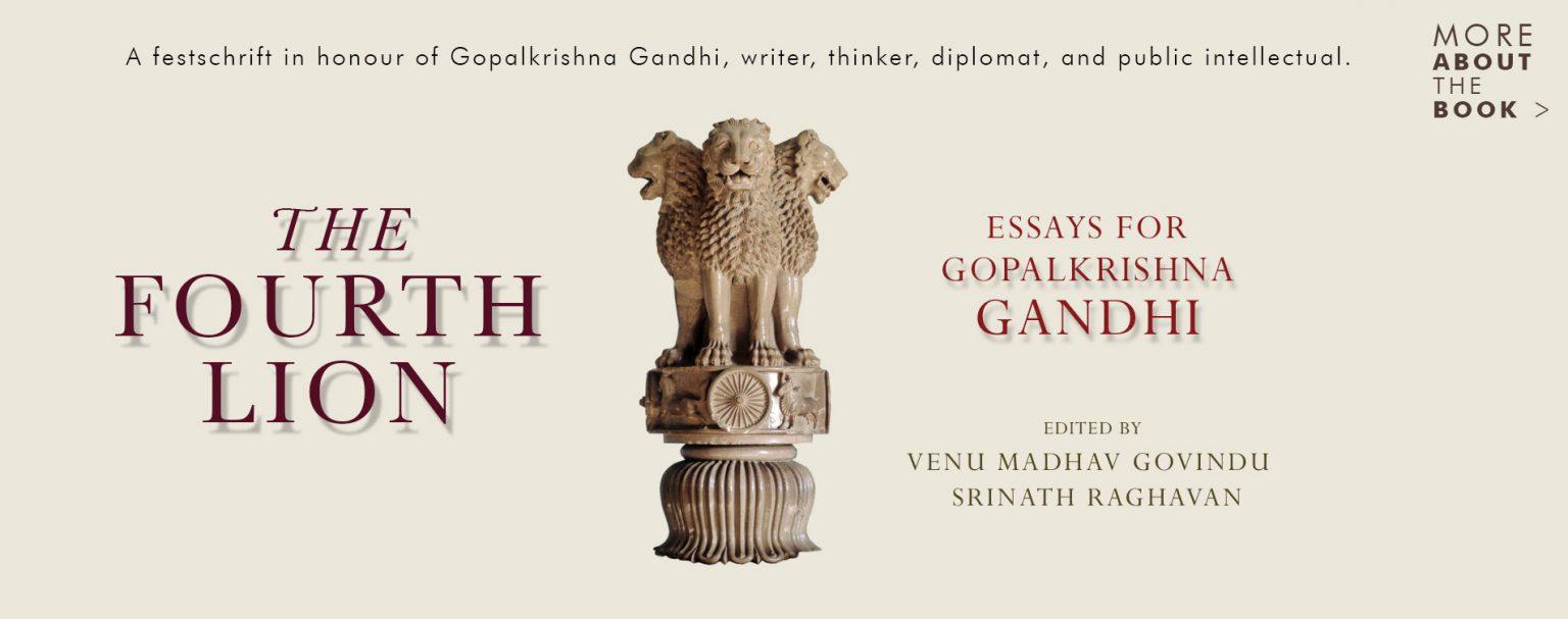 A book titled 'The Fourth Lion: Essays for Gopalkrishna Gandhi'   26 వ్యాసాలతో కూడిన పుస్తకం : 'ది ఫోర్త్ లయన్: ఎస్సేస్ ఫర్ గోపాలకృష్ణ గాంధీ'  _40.1