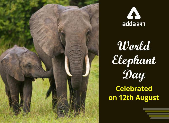 World Elephant Day : 12 August   ప్రపంచ ఏనుగుల దినోత్సవం : 12 ఆగస్టు  _40.1