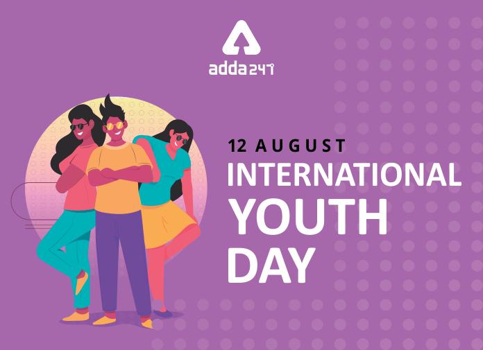 International Youth Day observed on 12 August   అంతర్జాతీయ యువజన దినోత్సవం: 12 ఆగష్టు  _40.1
