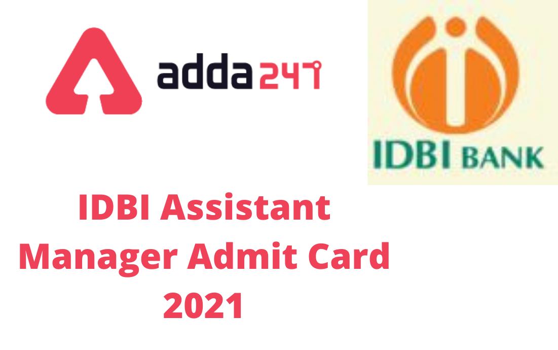 IDBI అసిస్టెంట్ మేనేజర్ అడ్మిట్ కార్డు 2021   IDBI Assistant Manager Admit Card 2021  _40.1