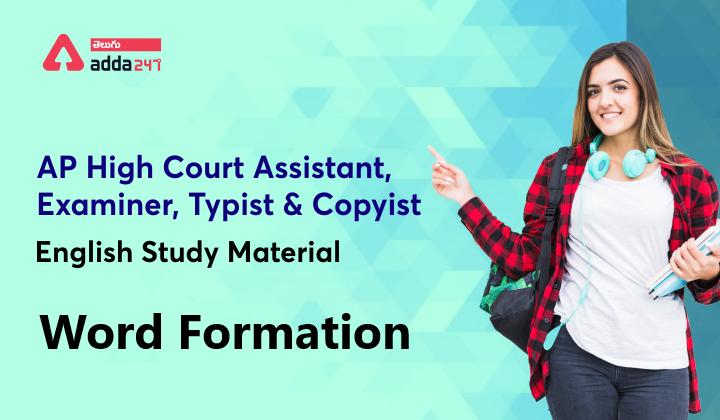 AP హైకోర్ట్ అసిస్టెంట్ స్టడీ మెటీరియల్ Word Formation | AP High Court Assistant English Study Material | Word Formation |_40.1
