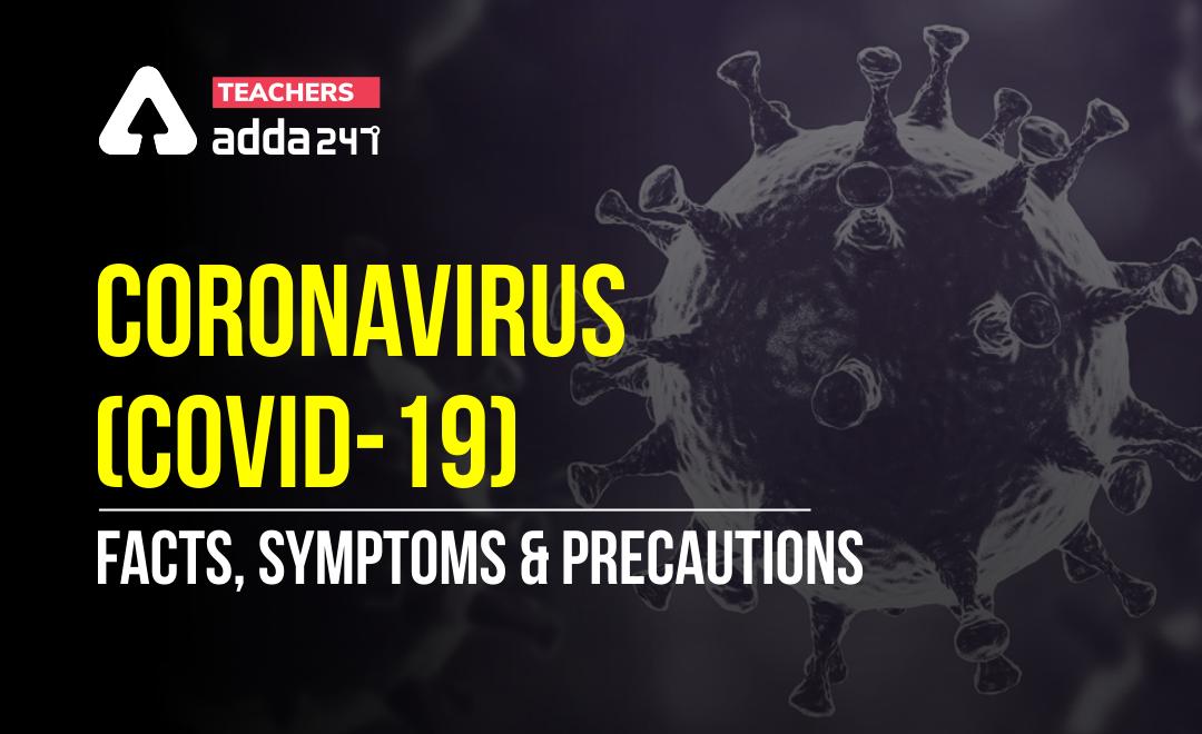 Coronavirus (COVID-19) Facts, Symptoms and Precautions
