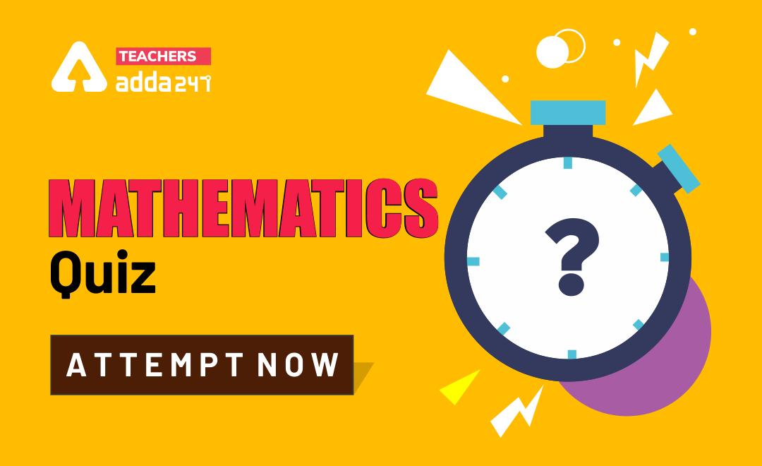 Mathematics Quiz For CTET Exam : Attempt Daily Quizzes_20.1