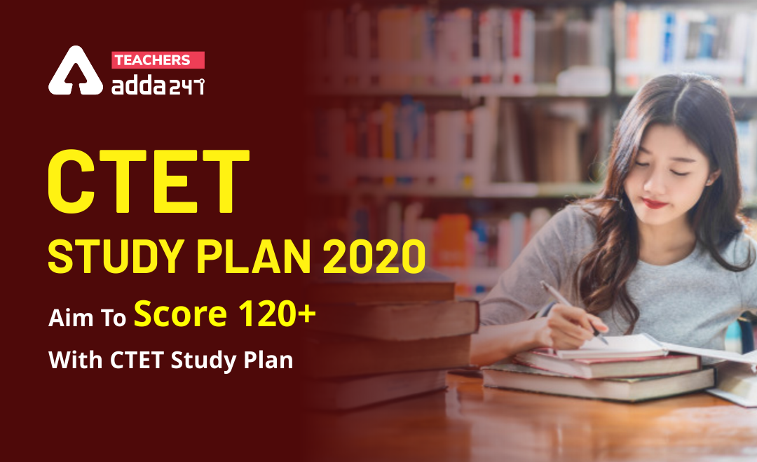 CTET Study Plan 2020: Aim to Score 120+ in 120 days_20.1